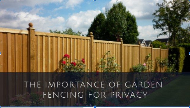The Importance of Garden Fencing for Privacy